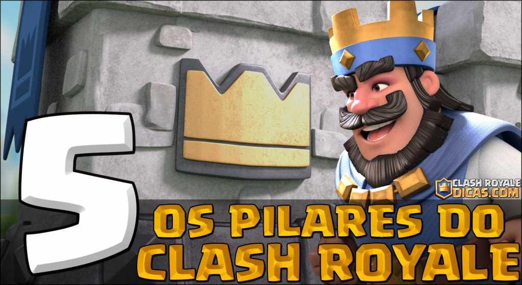 Os 5 Pilares do Clash Royale
