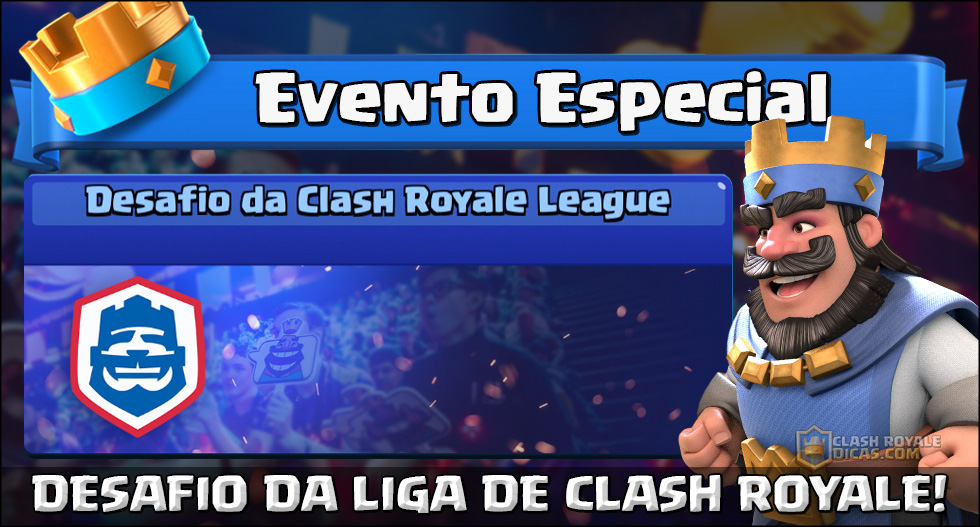 Desafio Clash Royale League - Informações - Clash Royale Dicas