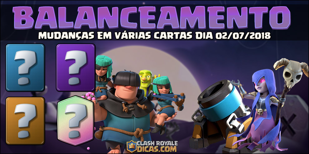 Balanceamento dia 02/07/2018 no Clash Royale